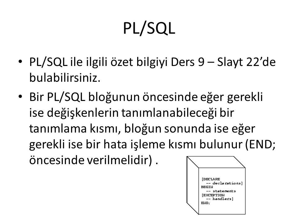 PL/SQL PL/SQL ile ilgili özet bilgiyi Ders 9 – Slayt 22'de bulabilirsiniz.