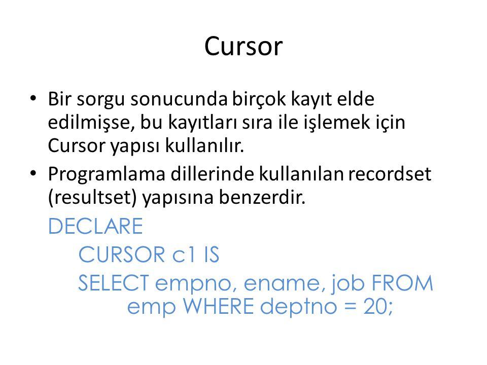 Cursor Bir sorgu sonucunda birçok kayıt elde edilmişse, bu kayıtları sıra ile işlemek için Cursor yapısı kullanılır.