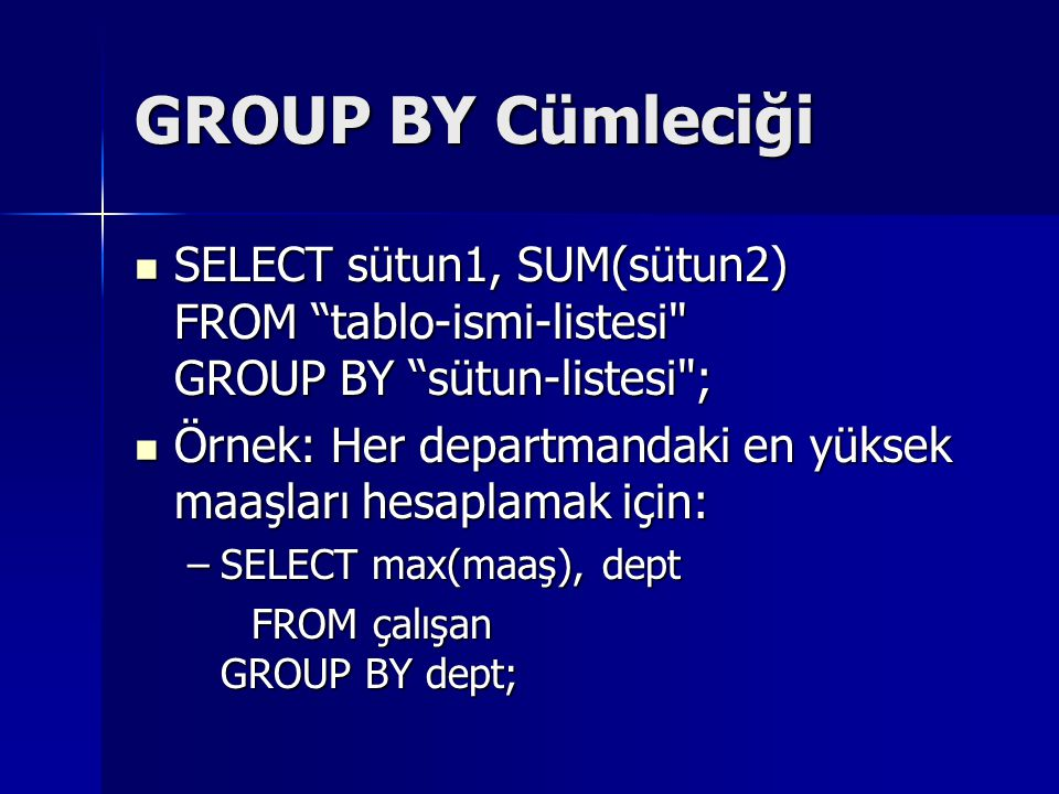 GROUP BY Cümleciği SELECT sütun1, SUM(sütun2) FROM tablo-ismi-listesi GROUP BY sütun-listesi ;