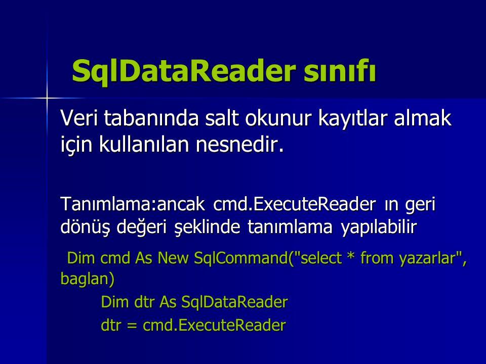 SqlDataReader sınıfı Veri tabanında salt okunur kayıtlar almak için kullanılan nesnedir.