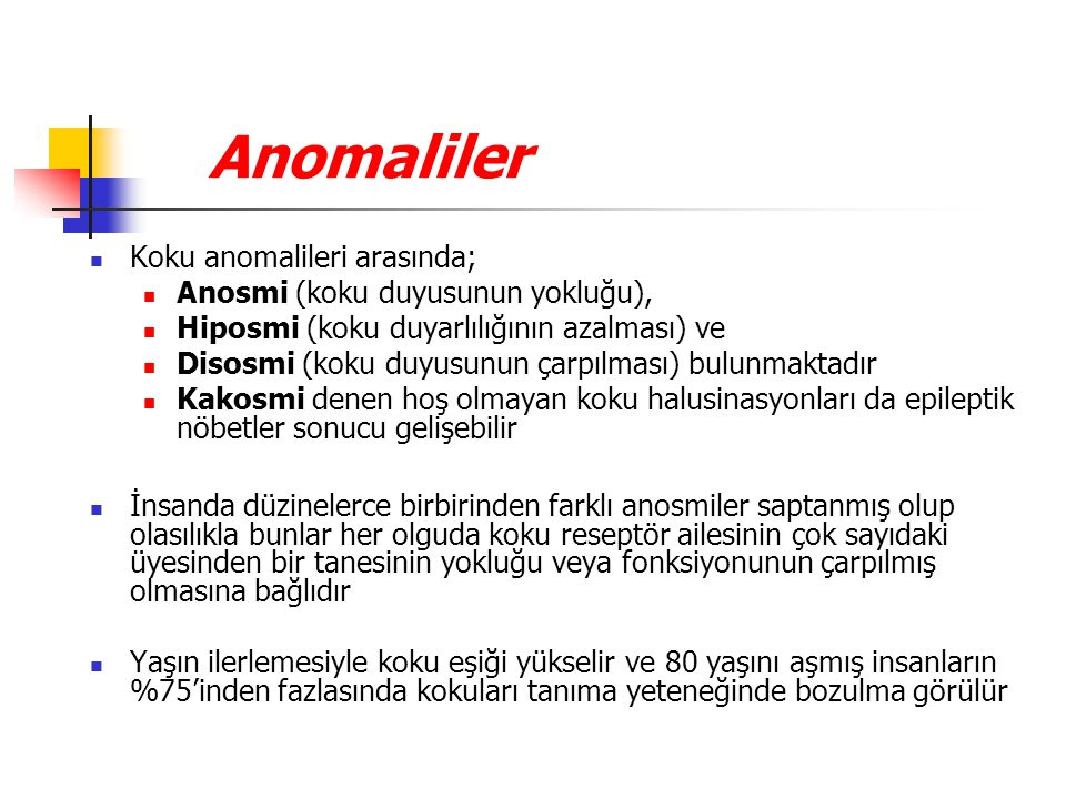 Anomaliler Koku anomalileri arasında; Anosmi (koku duyusunun yokluğu),