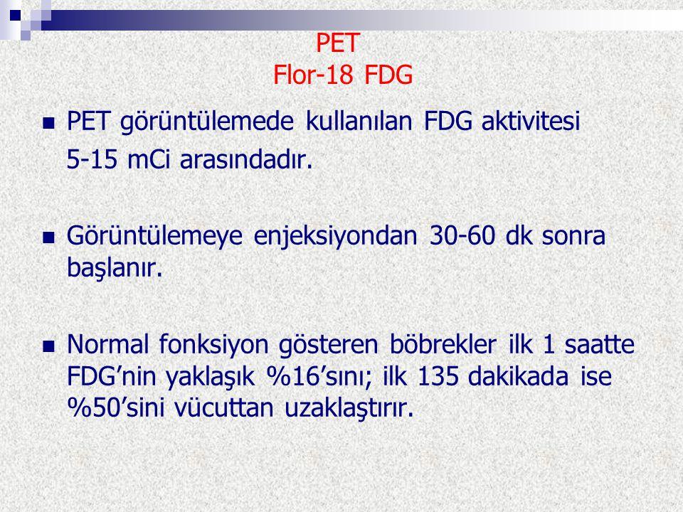 PET görüntülemede kullanılan FDG aktivitesi 5-15 mCi arasındadır.