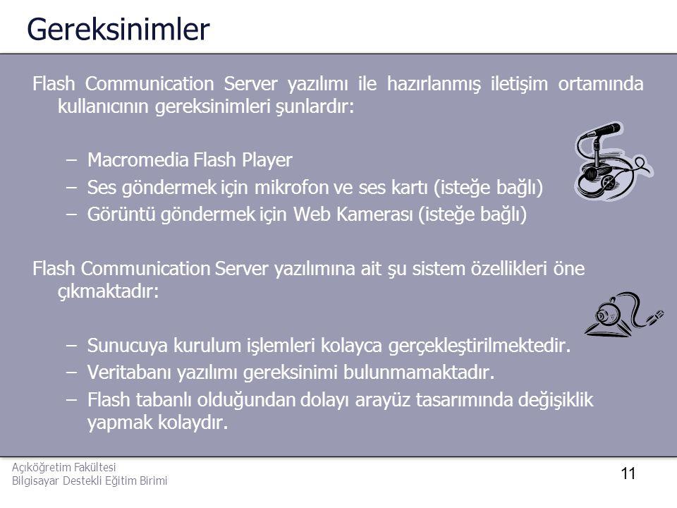 Gereksinimler Flash Communication Server yazılımı ile hazırlanmış iletişim ortamında kullanıcının gereksinimleri şunlardır: