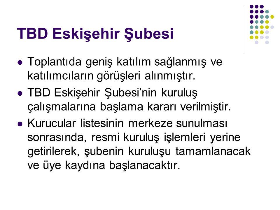 TBD Eskişehir Şubesi Toplantıda geniş katılım sağlanmış ve katılımcıların görüşleri alınmıştır.