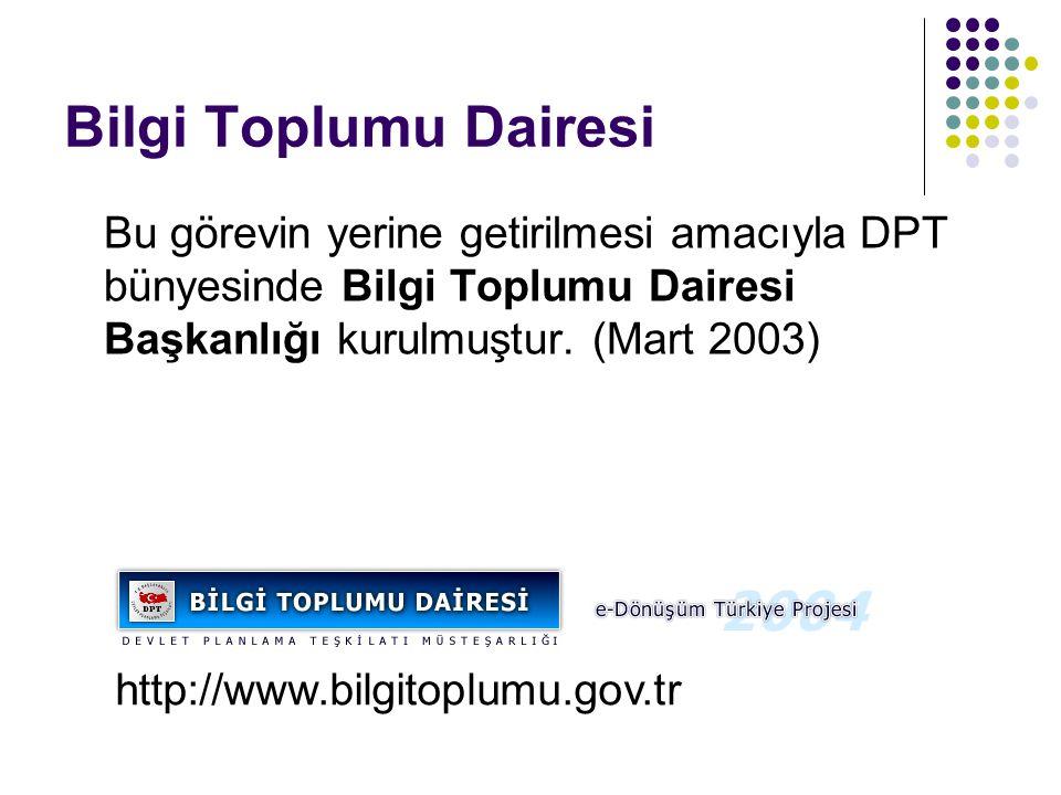 Bilgi Toplumu Dairesi Bu görevin yerine getirilmesi amacıyla DPT bünyesinde Bilgi Toplumu Dairesi Başkanlığı kurulmuştur. (Mart 2003)
