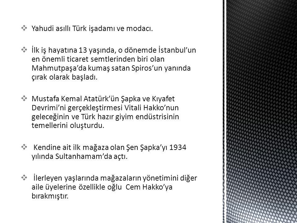 Yahudi asıllı Türk işadamı ve modacı.