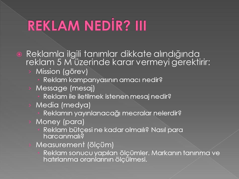REKLAM NEDİR III Reklamla ilgili tanımlar dikkate alındığında reklam 5 M üzerinde karar vermeyi gerektirir: