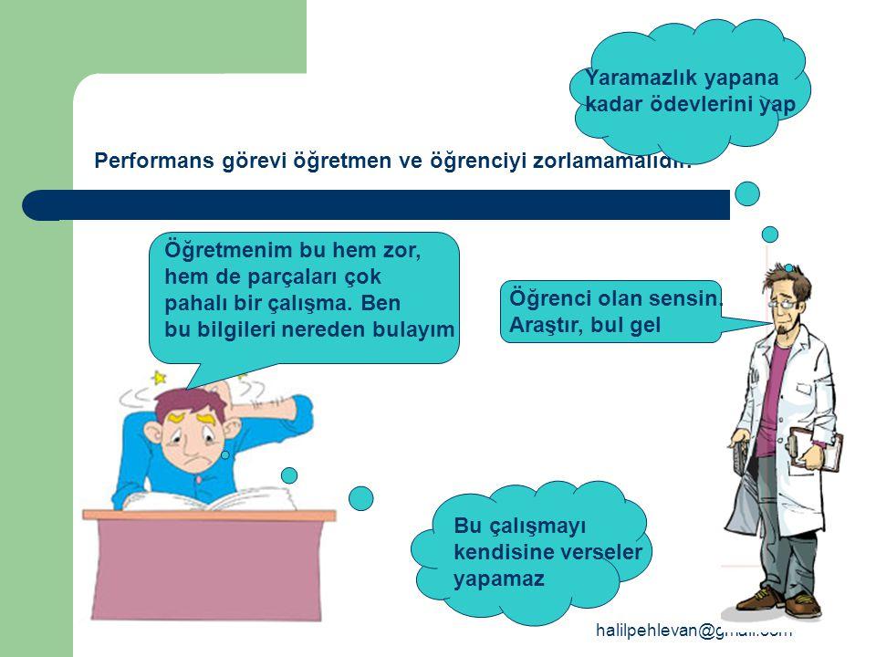 Performans görevi öğretmen ve öğrenciyi zorlamamalıdır.