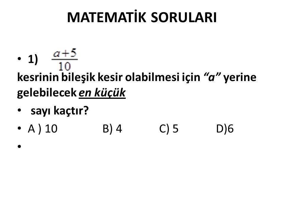 MATEMATİK SORULARI 1) kesrinin bileşik kesir olabilmesi için a yerine gelebilecek en küçük. sayı kaçtır