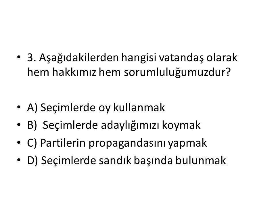 3. Aşağıdakilerden hangisi vatandaş olarak hem hakkımız hem sorumluluğumuzdur