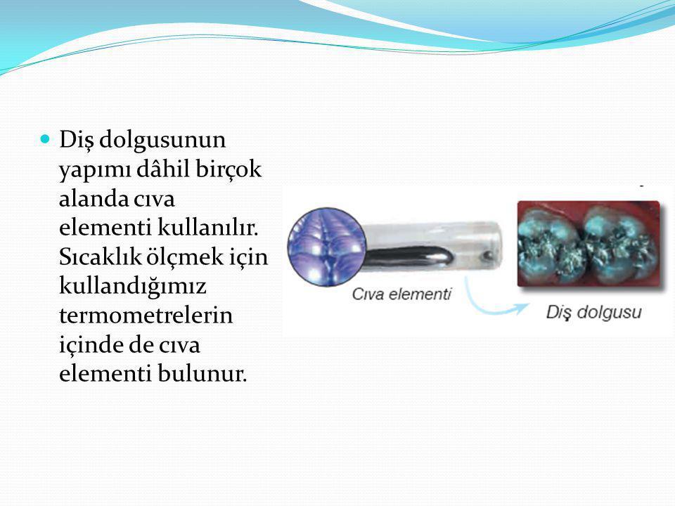 Diş dolgusunun yapımı dâhil birçok alanda cıva elementi kullanılır