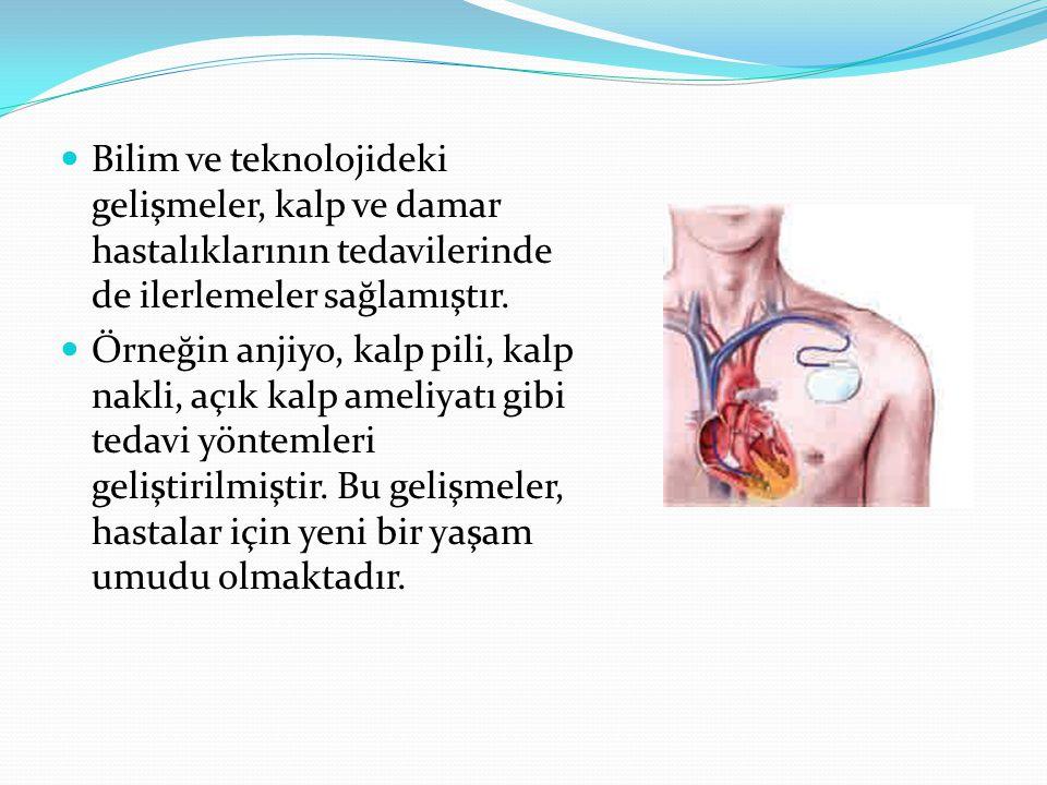 Bilim ve teknolojideki gelişmeler, kalp ve damar hastalıklarının tedavilerinde de ilerlemeler sağlamıştır.