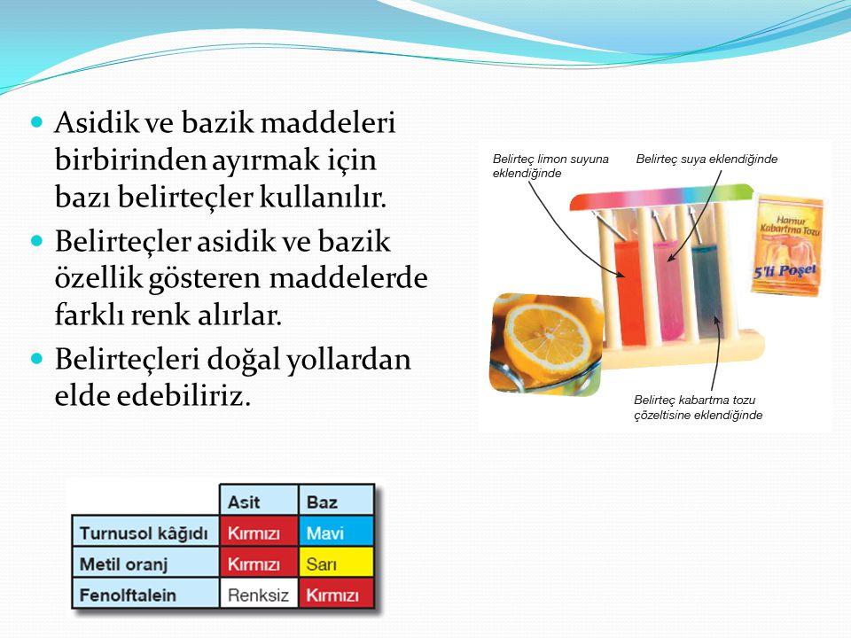 Asidik ve bazik maddeleri birbirinden ayırmak için bazı belirteçler kullanılır.