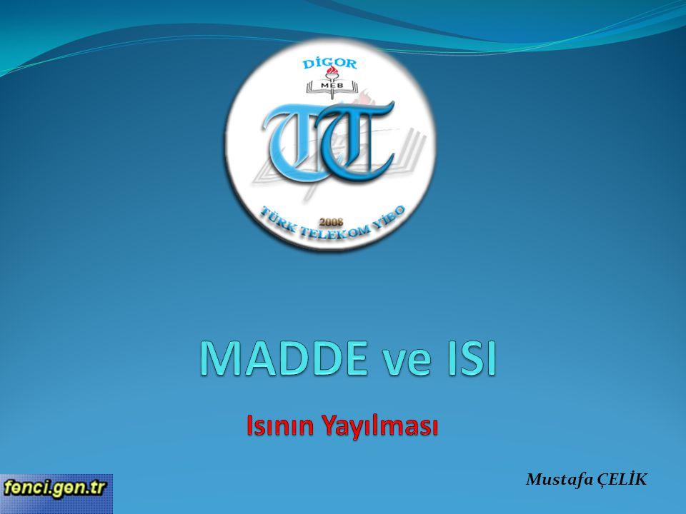MADDE ve ISI Isının Yayılması Mustafa ÇELİK