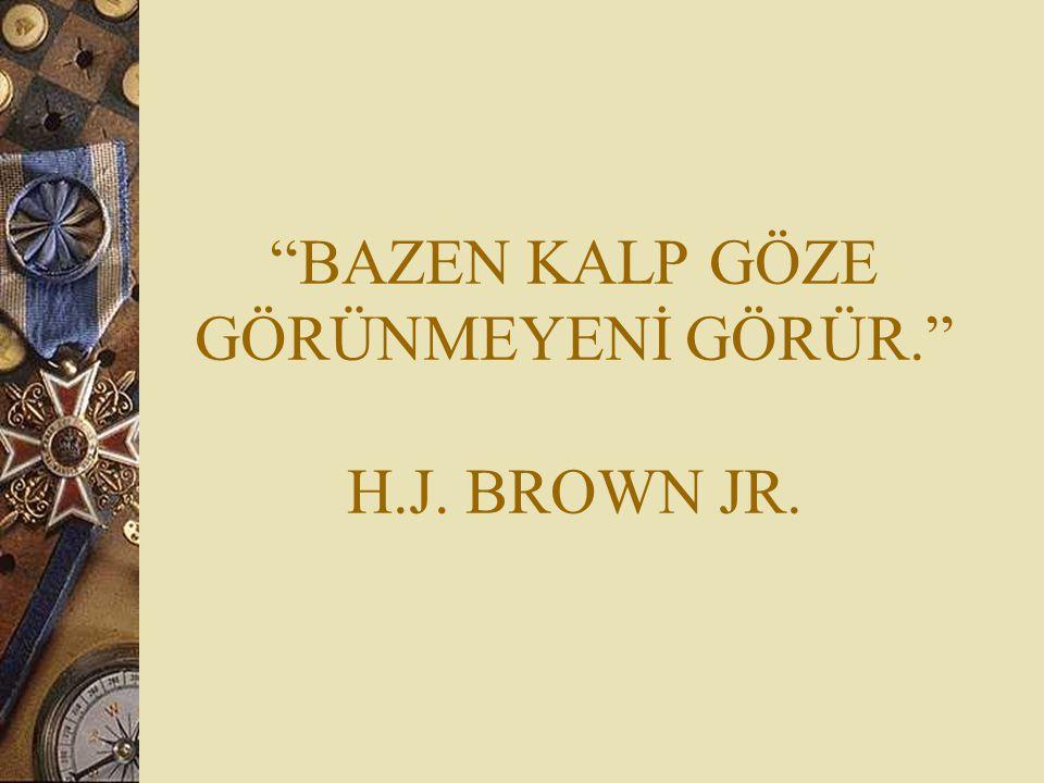 BAZEN KALP GÖZE GÖRÜNMEYENİ GÖRÜR. H.J. BROWN JR.