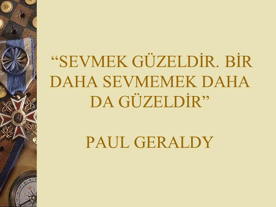 SEVMEK GÜZELDİR. BİR DAHA SEVMEMEK DAHA DA GÜZELDİR PAUL GERALDY