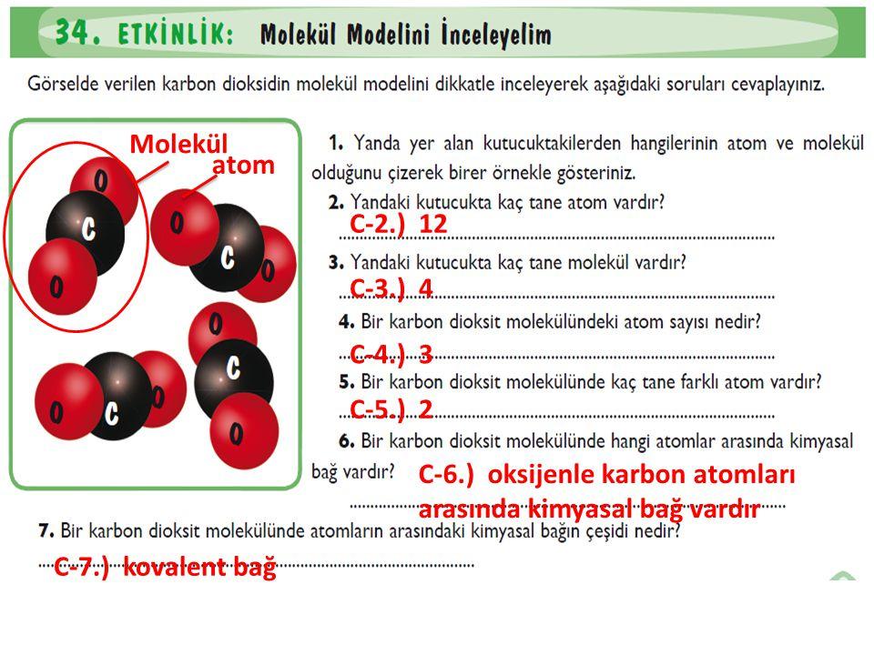 Molekül atom. C-2.) 12. C-3.) 4. C-4.) 3. C-5.) 2. C-6.) oksijenle karbon atomları arasında kimyasal bağ vardır.