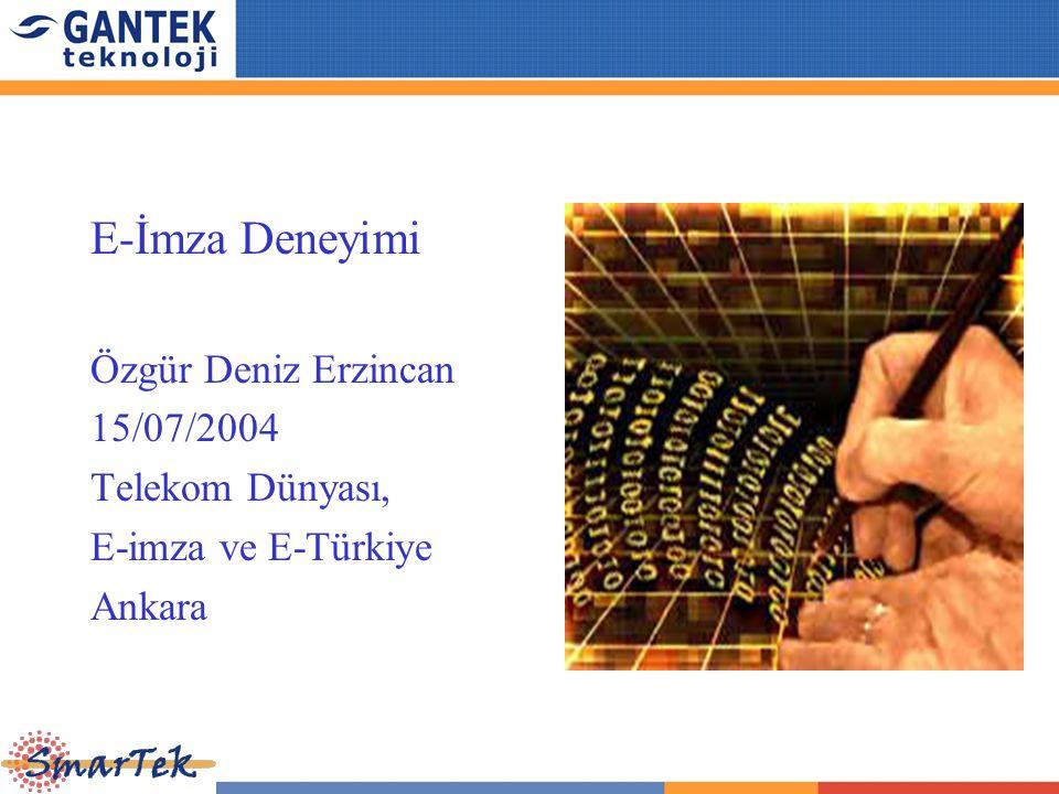 E-İmza Deneyimi Özgür Deniz Erzincan 15/07/2004 Telekom Dünyası,