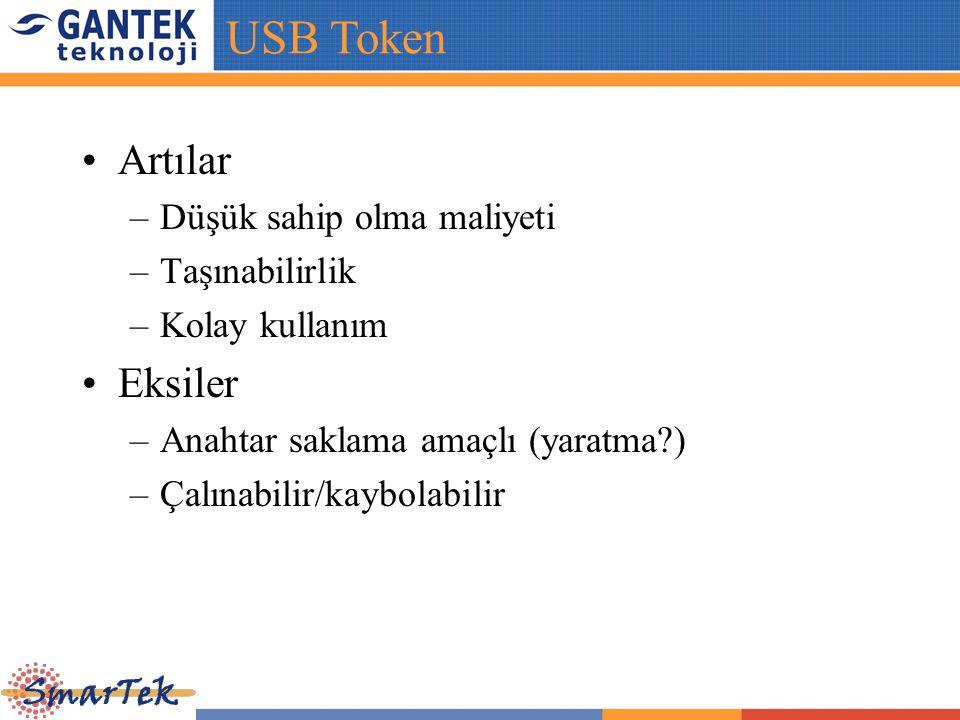 USB Token Artılar Eksiler Düşük sahip olma maliyeti Taşınabilirlik