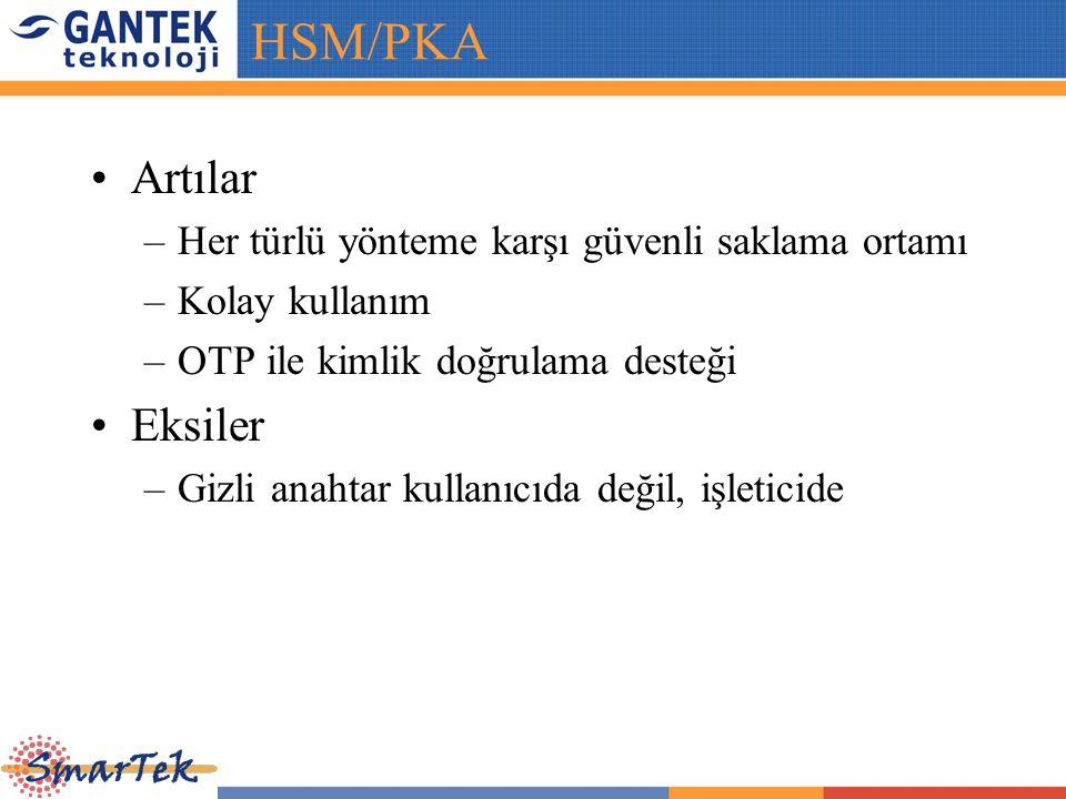 HSM/PKA Artılar Eksiler Her türlü yönteme karşı güvenli saklama ortamı