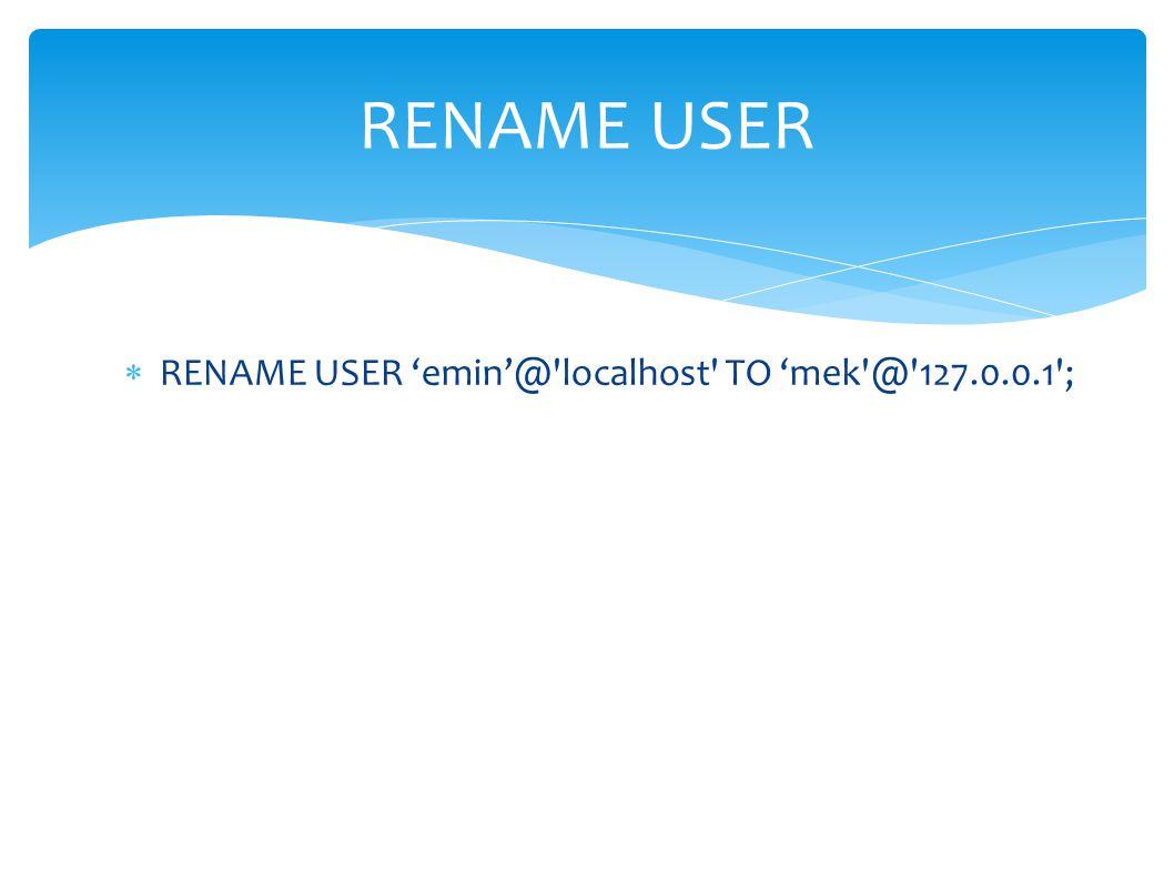 RENAME USER RENAME USER 'emin'@ localhost TO 'mek @ 127.0.0.1 ;