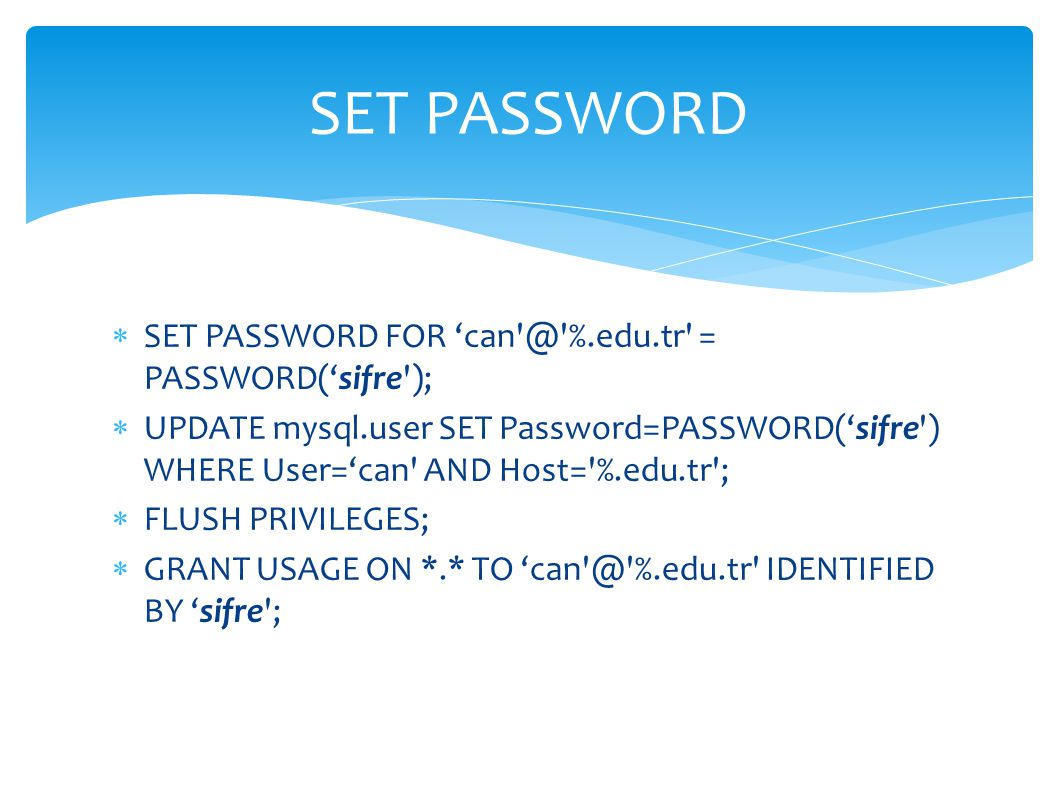 SET PASSWORD SET PASSWORD FOR 'can @ %.edu.tr = PASSWORD('sifre );