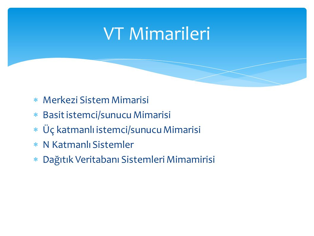 VT Mimarileri Merkezi Sistem Mimarisi Basit istemci/sunucu Mimarisi