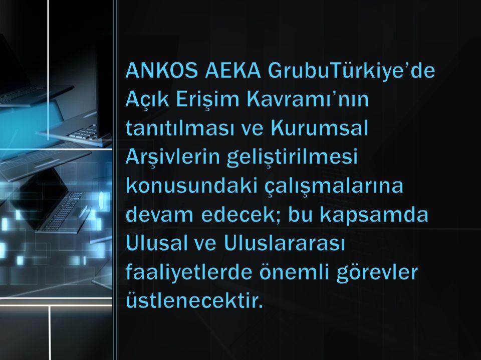 ANKOS AEKA GrubuTürkiye'de Açık Erişim Kavramı'nın tanıtılması ve Kurumsal Arşivlerin geliştirilmesi konusundaki çalışmalarına devam edecek; bu kapsamda Ulusal ve Uluslararası faaliyetlerde önemli görevler üstlenecektir.