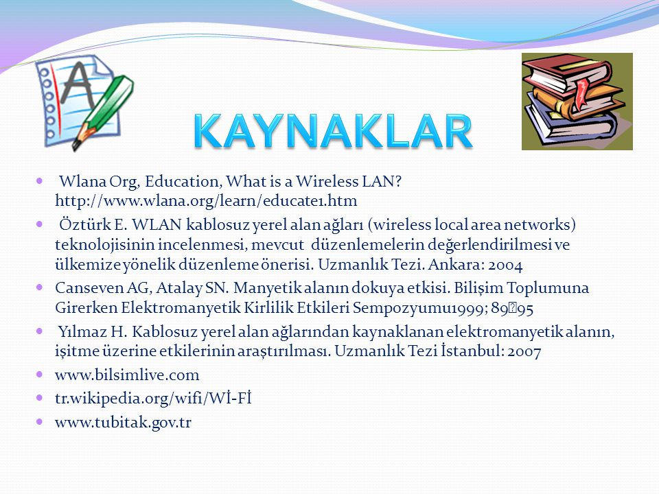 KAYNAKLAR Wlana Org, Education, What is a Wireless LAN http://www.wlana.org/learn/educate1.htm.