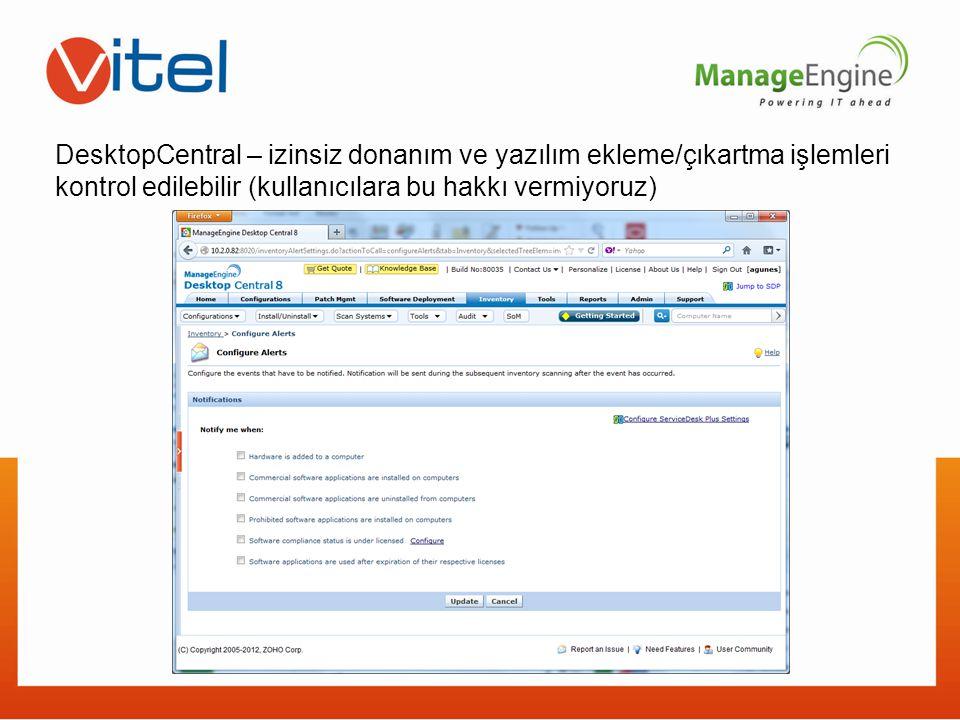DesktopCentral – izinsiz donanım ve yazılım ekleme/çıkartma işlemleri kontrol edilebilir (kullanıcılara bu hakkı vermiyoruz)