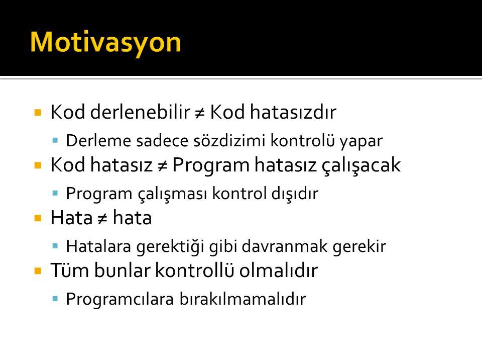 Motivasyon Kod derlenebilir ≠ Kod hatasızdır