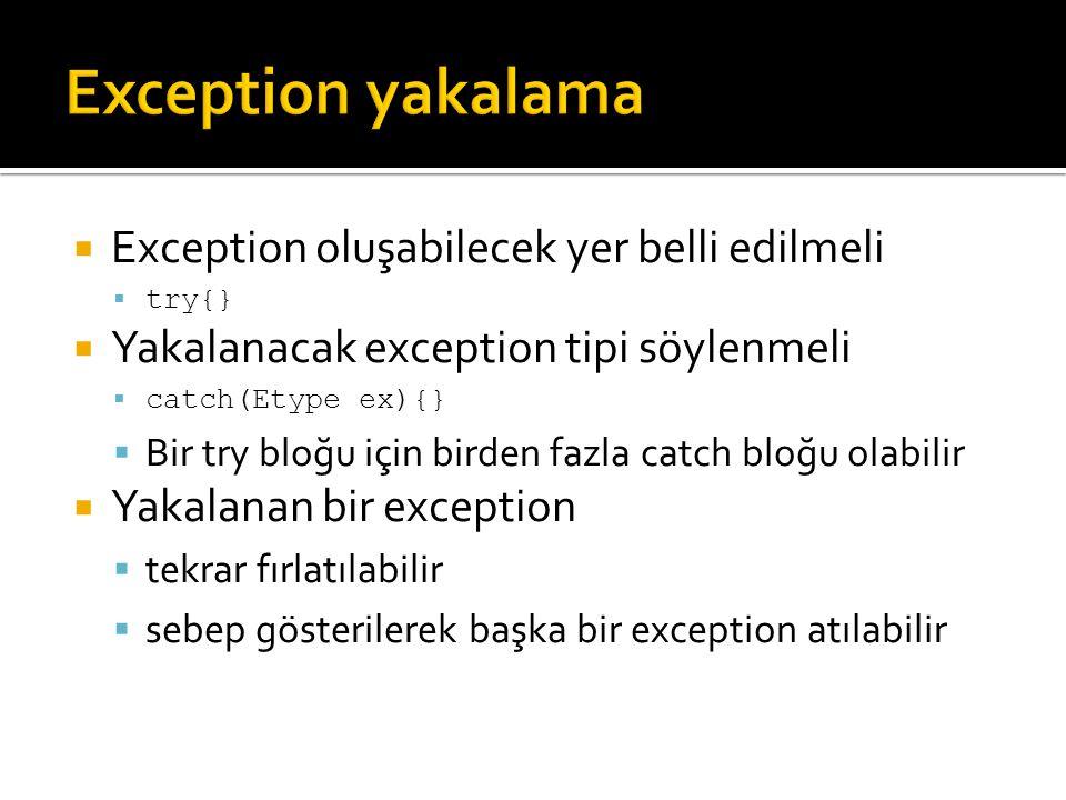 Exception yakalama Exception oluşabilecek yer belli edilmeli
