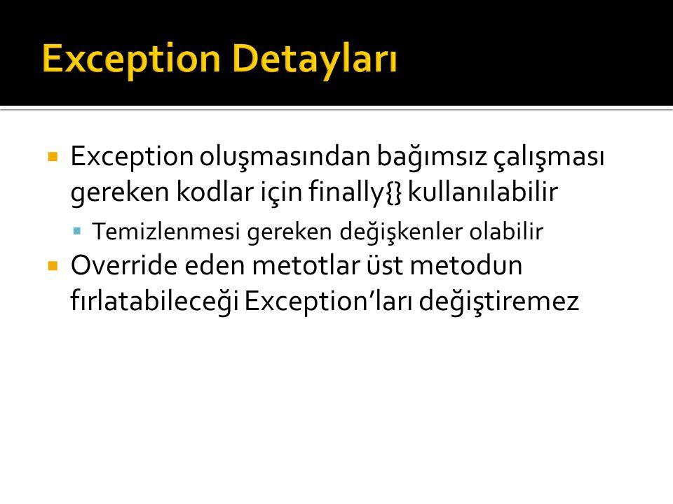 Exception Detayları Exception oluşmasından bağımsız çalışması gereken kodlar için finally{} kullanılabilir.