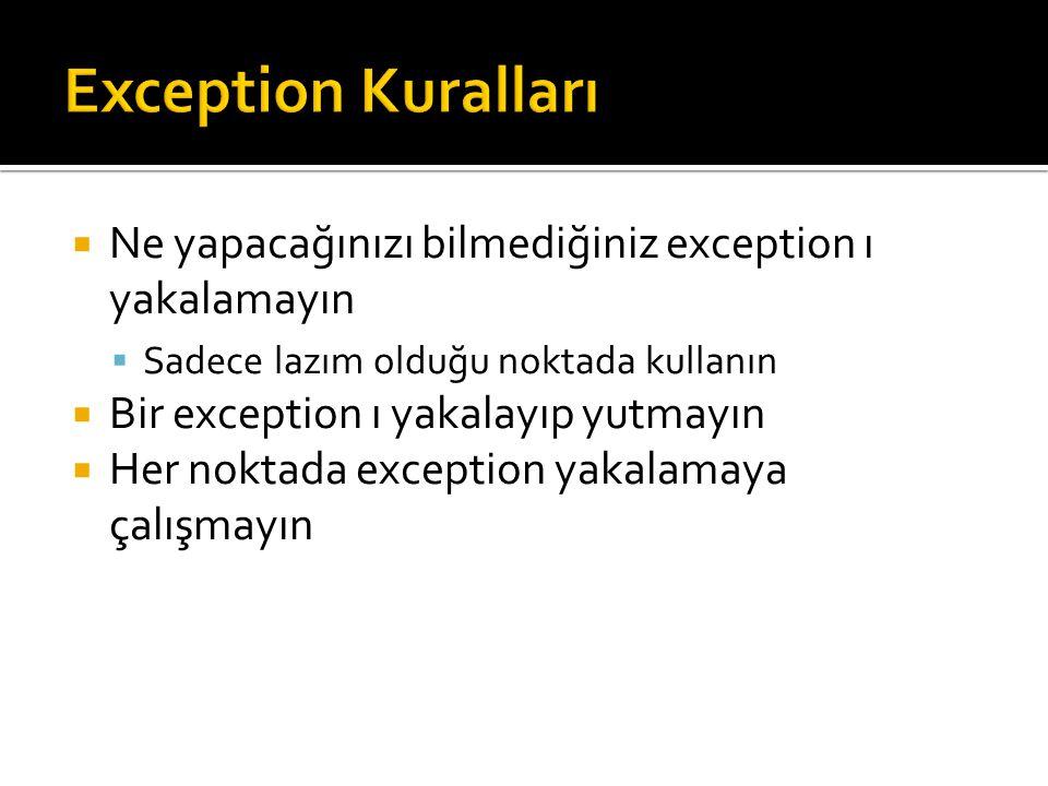 Exception Kuralları Ne yapacağınızı bilmediğiniz exception ı yakalamayın. Sadece lazım olduğu noktada kullanın.