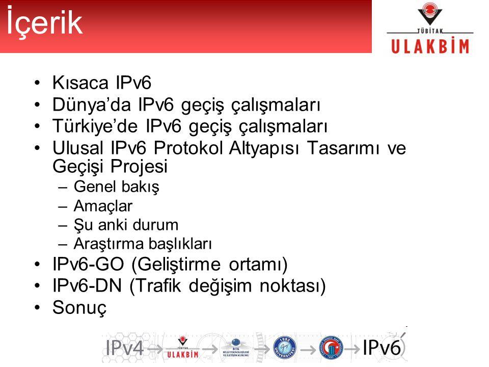 İçerik Kısaca IPv6 Dünya'da IPv6 geçiş çalışmaları