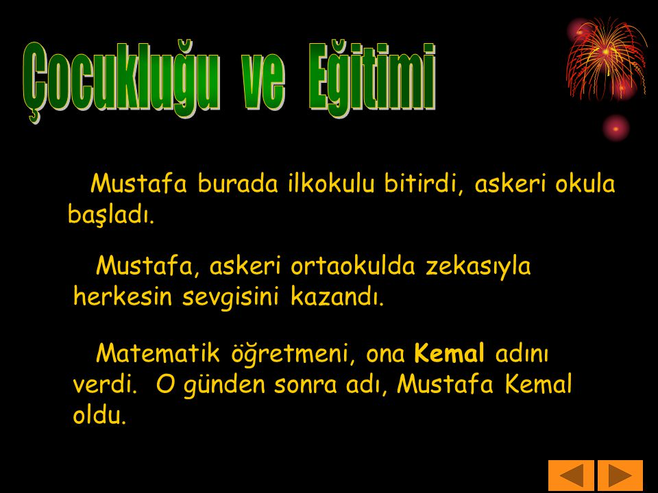 Çocukluğu ve Eğitimi Mustafa burada ilkokulu bitirdi, askeri okula başladı. Mustafa, askeri ortaokulda zekasıyla herkesin sevgisini kazandı.