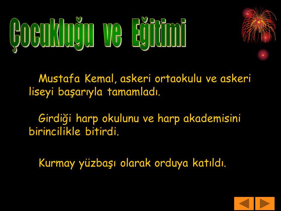 Çocukluğu ve Eğitimi Mustafa Kemal, askeri ortaokulu ve askeri liseyi başarıyla tamamladı.