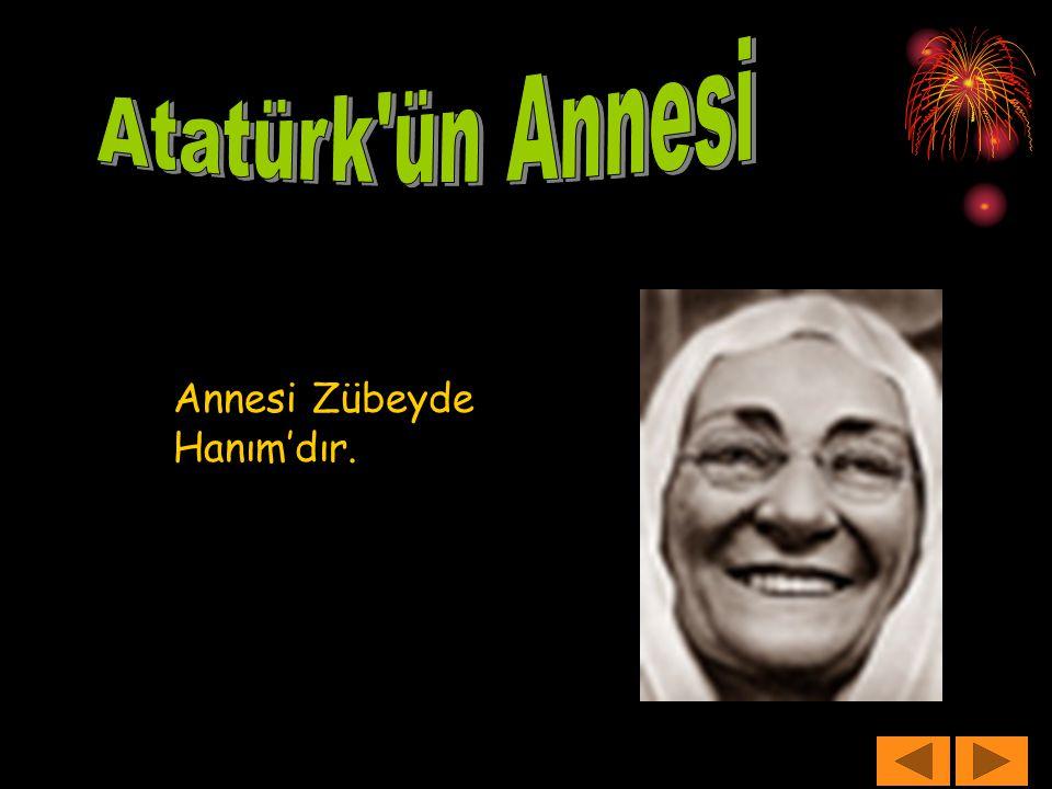 Atatürk ün Annesi Annesi Zübeyde Hanım'dır.