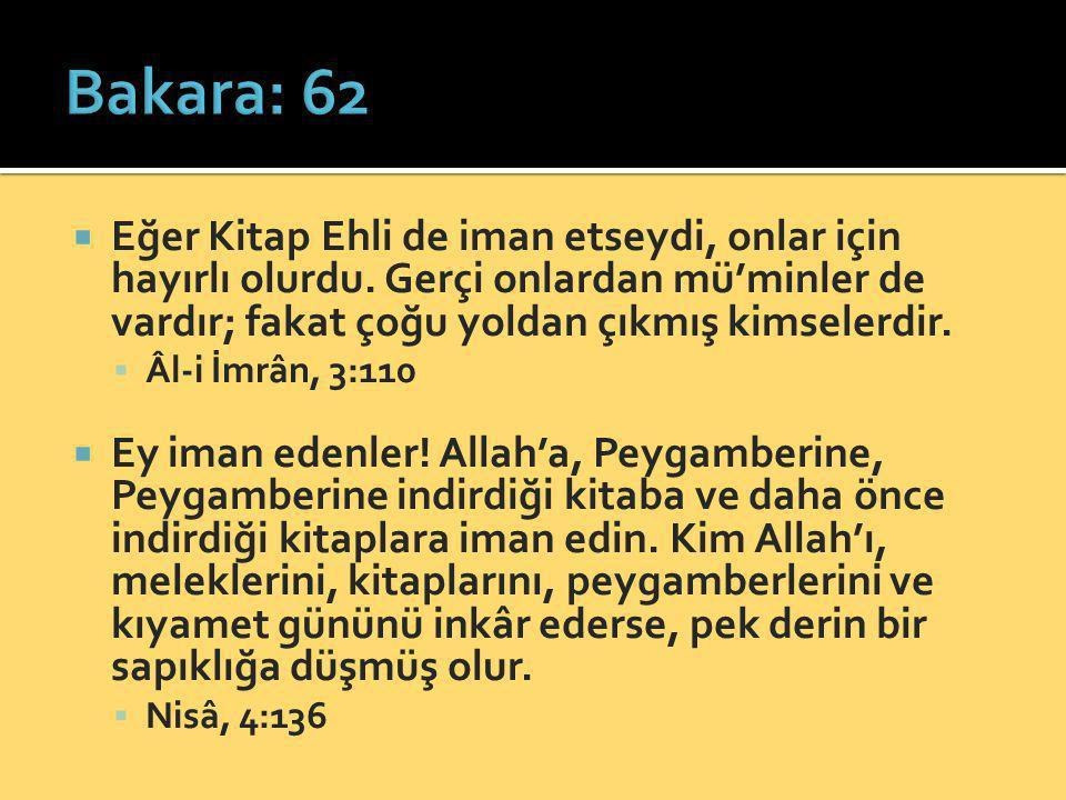 Bakara: 62 Eğer Kitap Ehli de iman etseydi, onlar için hayırlı olurdu. Gerçi onlardan mü'minler de vardır; fakat çoğu yoldan çıkmış kimselerdir.