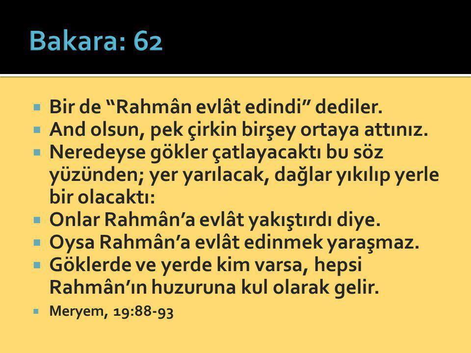 Bakara: 62 Bir de Rahmân evlât edindi dediler.