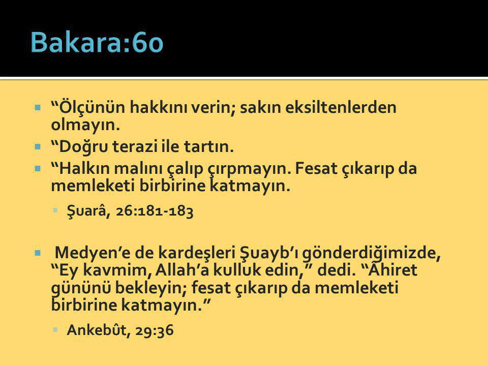 Bakara:60 Ölçünün hakkını verin; sakın eksiltenlerden olmayın.
