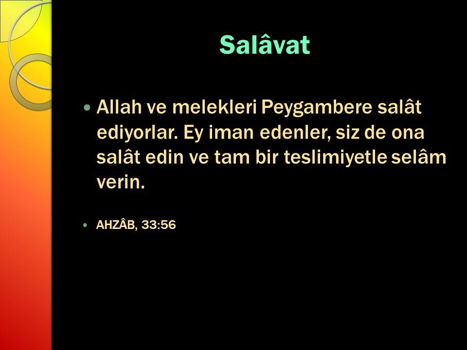 Salâvat Allah ve melekleri Peygambere salât ediyorlar. Ey iman edenler, siz de ona salât edin ve tam bir teslimiyetle selâm verin.