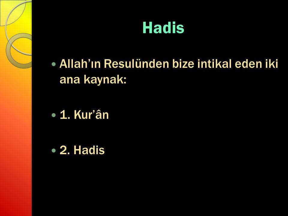 Hadis Allah'ın Resulünden bize intikal eden iki ana kaynak: 1. Kur'ân