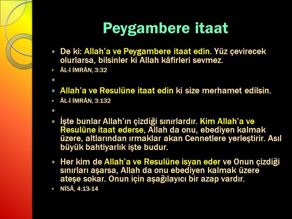 Peygambere itaat De ki: Allah'a ve Peygambere itaat edin. Yüz çevirecek olurlarsa, bilsinler ki Allah kâfirleri sevmez.