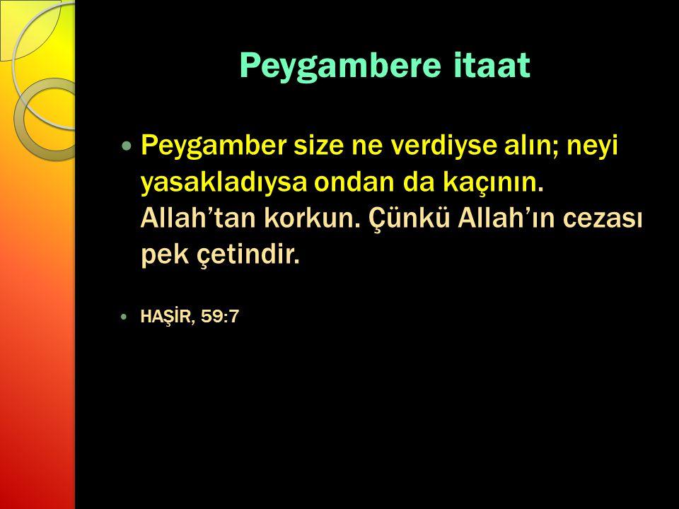 Peygambere itaat Peygamber size ne verdiyse alın; neyi yasakladıysa ondan da kaçının. Allah'tan korkun. Çünkü Allah'ın cezası pek çetindir.