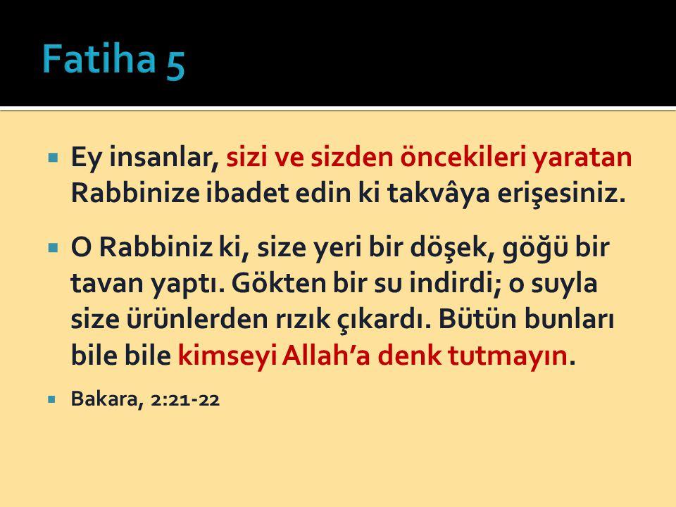 Fatiha 5 Ey insanlar, sizi ve sizden öncekileri yaratan Rabbinize ibadet edin ki takvâya erişesiniz.