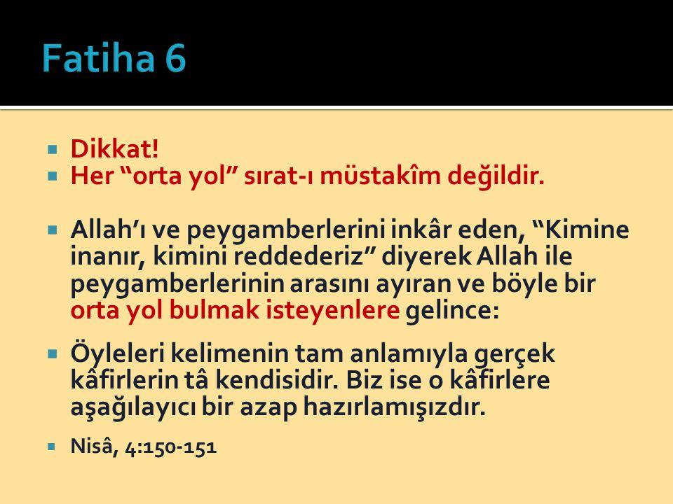 Fatiha 6 Dikkat! Her orta yol sırat-ı müstakîm değildir.