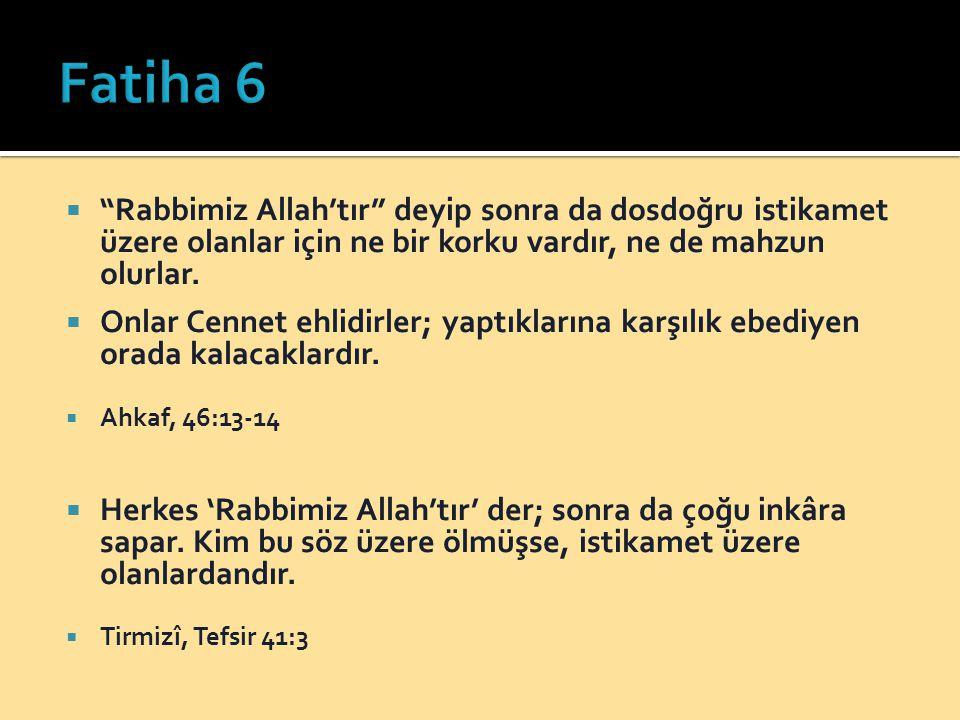 Fatiha 6 Rabbimiz Allah'tır deyip sonra da dosdoğru istikamet üzere olanlar için ne bir korku vardır, ne de mahzun olurlar.