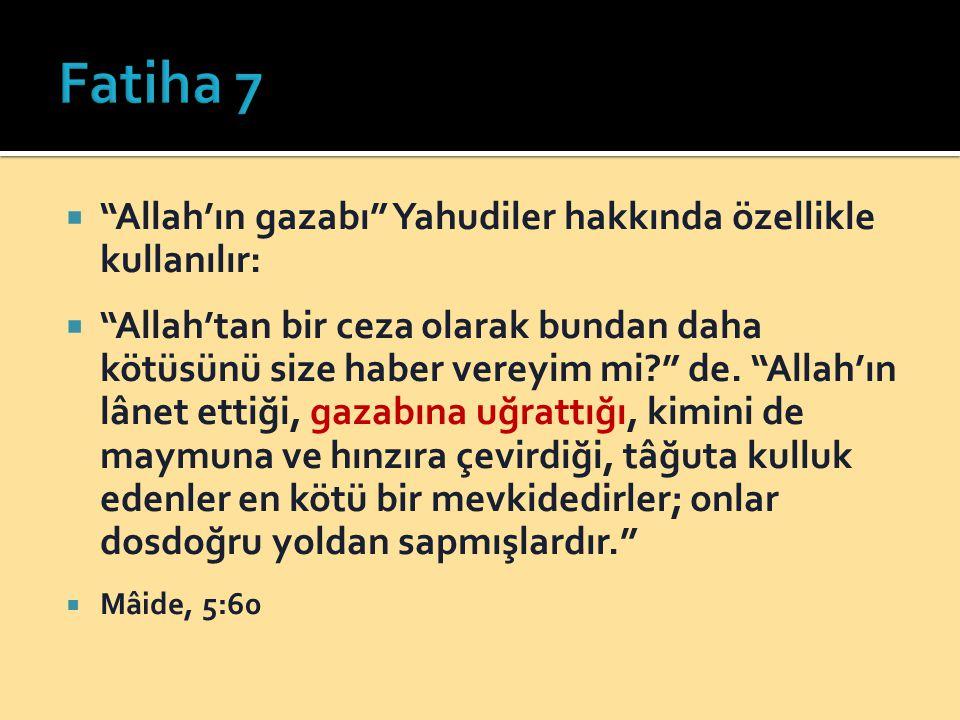 Fatiha 7 Allah'ın gazabı Yahudiler hakkında özellikle kullanılır: