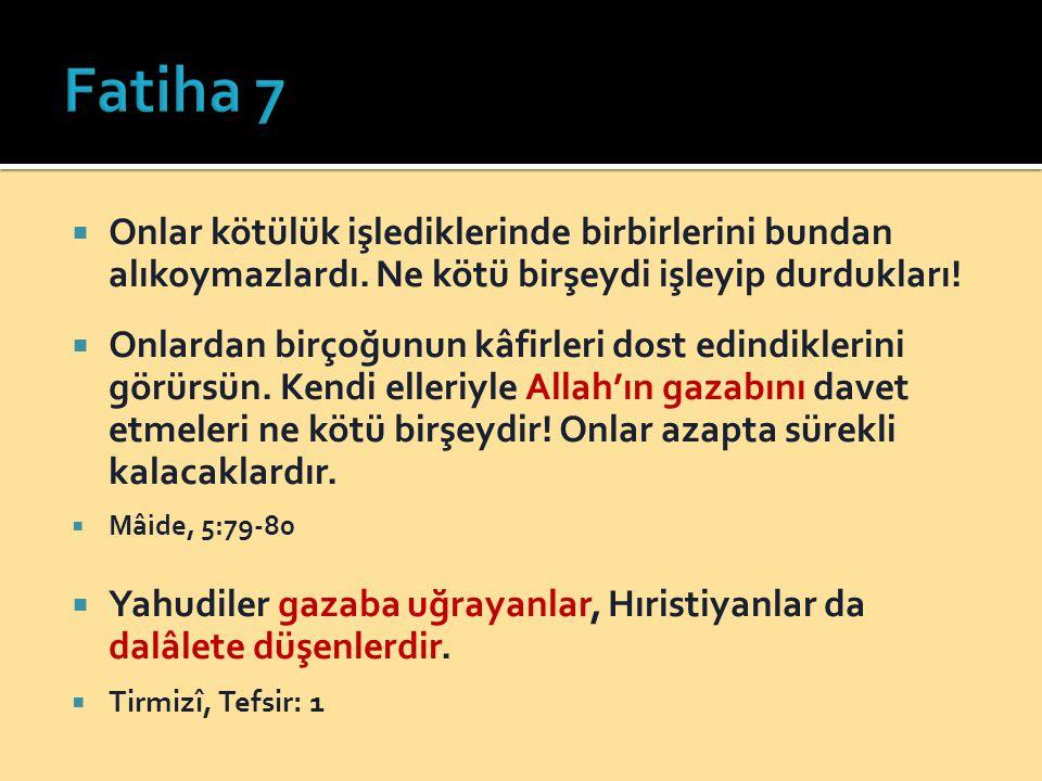 Fatiha 7 Onlar kötülük işlediklerinde birbirlerini bundan alıkoymazlardı. Ne kötü birşeydi işleyip durdukları!